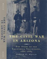 Civil War in Arizona: the Story of the California Volunteers, 1861-1865