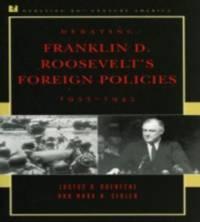Debating Franklin D. Roosevelt's Foreign Policies, 1933-1945