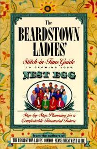 The Beardstown Ladies' Stitch-in-Time Guide to Growing Your Nest Egg : Step-by-Step Planning for a Comfortable Financial Future by Robin Dellabough; Beardstown Ladies Investment Club Staff - Hardcover - 1996 - from ThriftBooks and Biblio.co.uk