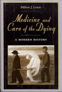 Medicine and Care of the Dying.  A Modern History