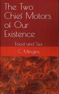 THE TWO CHIEF MOTORS OF OUR EXISTENCE: Food and Sex by  Clare Mingins - Paperback - 2020 - from By The Way Books (SKU: 26384)