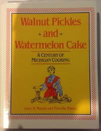 Walnut Pickles and Watermelon Cake: A Century of Michigan Cooking (Great Lakes Books Series)