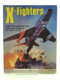 X-Fighters: Experimental and Prototype USAF Jet Fighters, XP-59 to YF-23