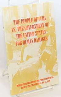 The people of Cuba vs. the government of the United States of America for human damages demand submitted to the civil and administrative court of law at the provincial people's court in Havana, May 31, 1999