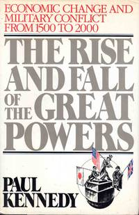 The Rise and Fall of the Great Powers Economic Change and Military Conflict from 1500 to 2000 by Paul Kennedy - Hardcover - from C.A. Hood & Associates and Biblio.com