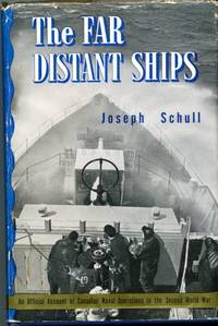 Far Distant Ships, Official Account of Canadian Naval Operations in the Second World War