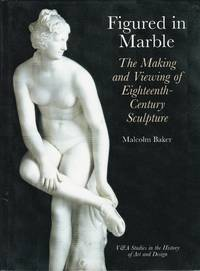 Figured in Marble. The Making and Viewing of Eighteenth Century Sculpture