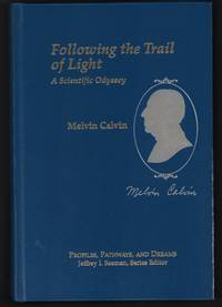 Following the Trail of Light: A Scientific Odyssey [Profiles, Pathways, and Dreams: Autobiographies of eminent chemists]. by Melvin Calvin - 1992