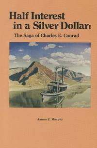 Half Interest in a Silver Dollar : The Saga of Charles E. Conrad by James E. Murphy - Paperback - 1983 - from ThriftBooks (SKU: G0878421661I5N01)