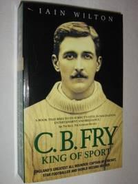 C. B. Fry : King of Sport