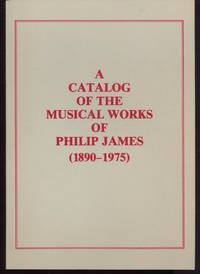 A Catalog of the Musical Works of Philip James (1890-1975).