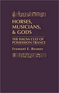 Horses, Musicians, & Gods: Hausa Cult of Possession-Trance