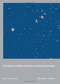 Principles of Stellar Evolution and Nucleosynthesis by Donald D. Clayton - 1984-08-08