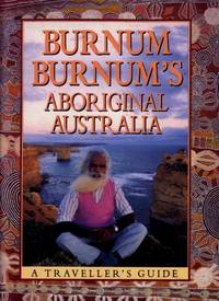 Burnum Burnum's Aboriginal Australia - A Travellers Guide by David Stewart (editor) - Hardcover - 1988 - from Terra Australis Books and Biblio.com.au