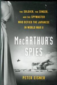 image of MacArthur's Spies: The Soldier, the Singer, and the Spymaster Who Defied the Japanese in World War II