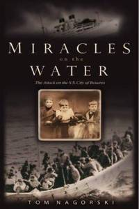 Miracles on the Water : The Heroic Survivors of a World War II U-Boat Attack
