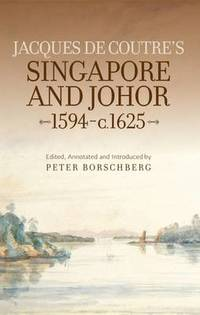 Jacques de Coutre's Singapore and Johor, 1594-c.1625