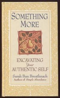 Something More ;  Excavating Your Authentic Self  Excavating Your  Authentic Self