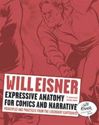 image of Expressive Anatomy for Comics and Narrative: Principles and Practices from the Legendary Cartoonist (Will Eisner Library (Hardcover))