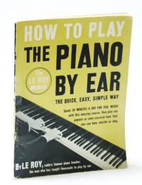 How to Play the Piano By Ear The Quick, Easy, Simple Way - The Le Roy Method
