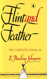 image of Flint and Feather: The Complete Poems of E Pauline Johnson (Tekahionwake)