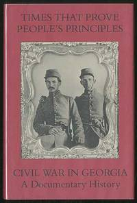 Times That Prove People's Principles: Civil War in Georgia: A Documentary History by  edited by  Mills - First Edition - 1993 - from Between the Covers- Rare Books, Inc. ABAA and Biblio.co.uk
