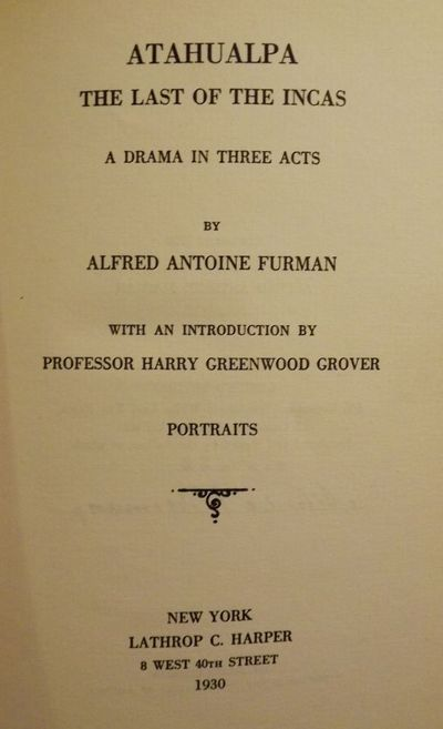 1930. FURMAN, Alfred Antoine. ATAHUALPA: THE LAST OF THE INCAS: A DRAMA IN THREE ACTS. With an Intro...