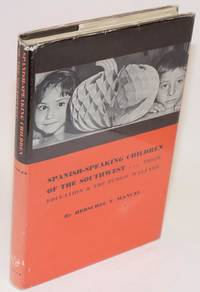 Spanish-speaking children of the Southwest; their education and the public welfare by  Herschel T Manuel - Hardcover - 1965 - from Bolerium Books Inc., ABAA/ILAB (SKU: 18873)