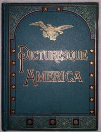 image of Picturesque America:  A Delineation By Pen and Pencil of the Mountains, Rivers, Lakes Forest, Waterfalls, Shores, Canons, Valleys, Cities, and Other Picturesque Features of the United States (Four Volumes)