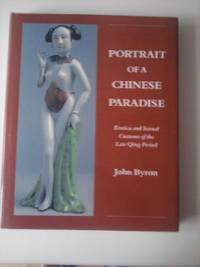 image of Portrait of a Chinese Paradise: Erotica and Sexual Customs of the Late Qing Period