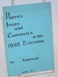 """Parties, issues & candidates in the 1948 elections. (Brief review and analysis) by """"Americus"""" [pseud.]"""