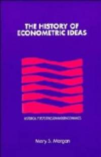 The History of Econometric Ideas (Historical Perspectives on Modern Economics)