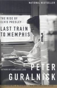 image of Last Train to Memphis : The Rise of Elvis Presley