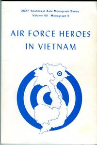 Air Force Heroes in Vietnam (USAF Southeast Asia Monograph Series, Vol. VII, Monograph 9)
