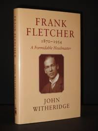Frank Fletcher 1870-1954. A Formidable Headmaster [SIGNED]