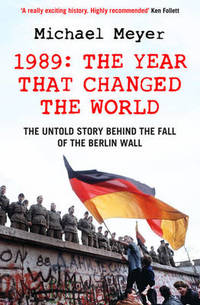 image of The Year that Changed the World: The Untold Story Behind the Fall of the Berlin Wall