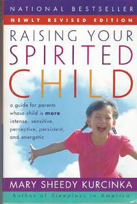 Raising Your Spirited Child Rev Ed A Guide for Parents Whose Child is More  Intense, Sensitive, Perceptive, Persistent, and Energetic