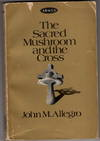 image of The Sacred Mushroom and the Cross: A study of Nature and Oricins of Christianity Within the Fertility Cults of the Ancient Near East