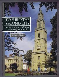 TO BUILD THE SECOND CITY: Architects and Craftsmen of Georgian Bristol