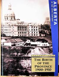 The Birth of the Province 1900-1910. Volume Two of Alberta in the 20th Century