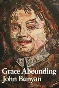 Grace Abounding by John Bunyan - 2018-04-25 - from Books Express and Biblio.com