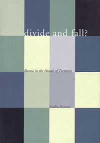 Divide and Fall?: Bosnia in the Annals of Partition by Radha Kumar