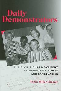 Daily Demonstrators: The Civil Rights Movement in Mennonite Homes and Sanctuaries by Shearer, Tobin Miller - 2010