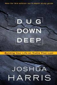 DUG DOWN DEEP: BUILDING YOUR LIF