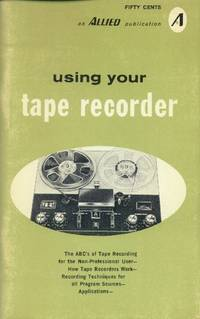 Using Your Tape Recorder; Allied's Handbook on the Tape Recorder