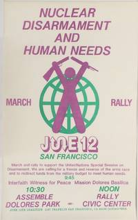 image of Nuclear disarmament and human needs. March, Rally. June 12, San Francisco [poster]
