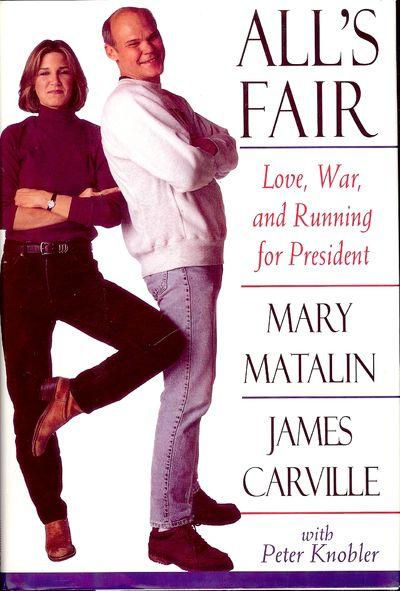 1994. MATALIN, Mary. ALL'S FAIR: LOVE, WAR, AND RUNNING FOR PRESIDENT. . NY: Random House, . 8vo., c...