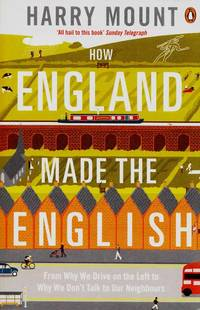 How England Made The English. From why we drive on the left to why we don't talk to our neighbours