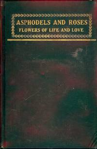 ASPHODELS AND ROSES: FLOWERS OF LIFE AND LOVE
