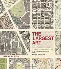 The Largest Art: A Measured Manifesto for a Plural Urbanism (The MIT Press)